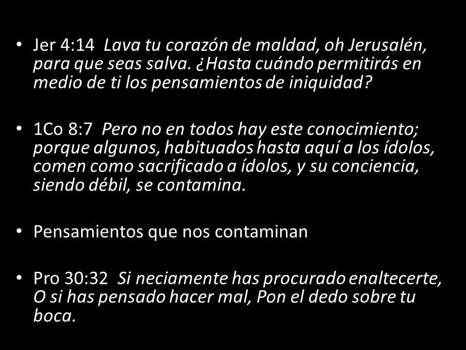 Jer 4:14 Lava tu corazón de maldad, oh Jerusalén, para que seas salva