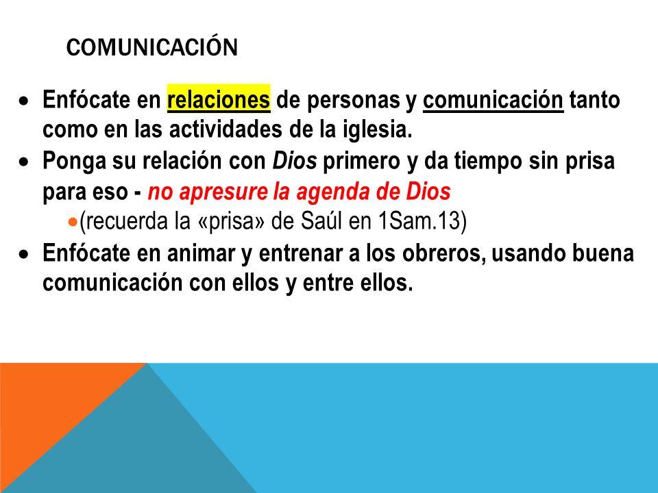 Comunicación Enfócate en relaciones de personas y comunicación tanto como en las actividades de la iglesia.