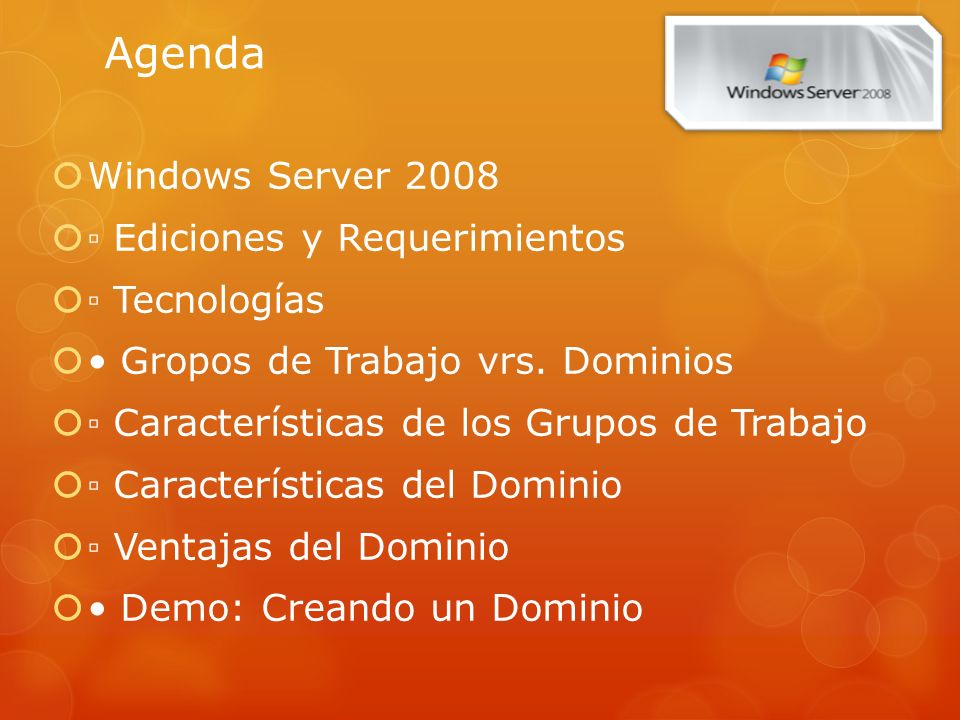 Agenda Windows Server 2008 ▫ Ediciones y Requerimientos ▫ Tecnologías