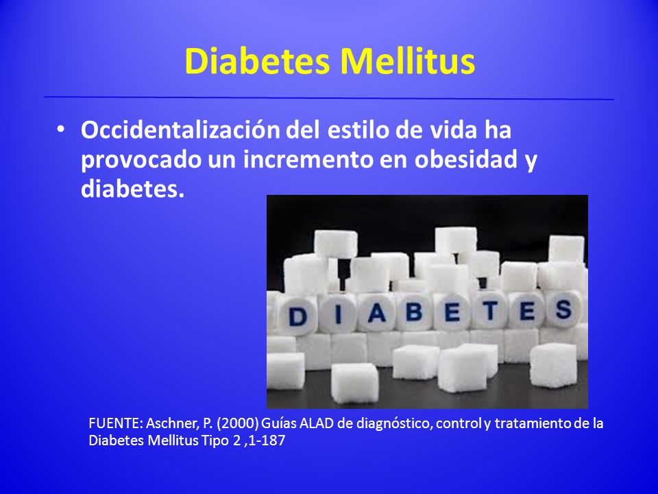 Diabetes Mellitus Occidentalización del estilo de vida ha provocado un incremento en obesidad y diabetes.