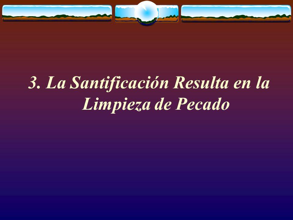 3. La Santificación Resulta en la Limpieza de Pecado