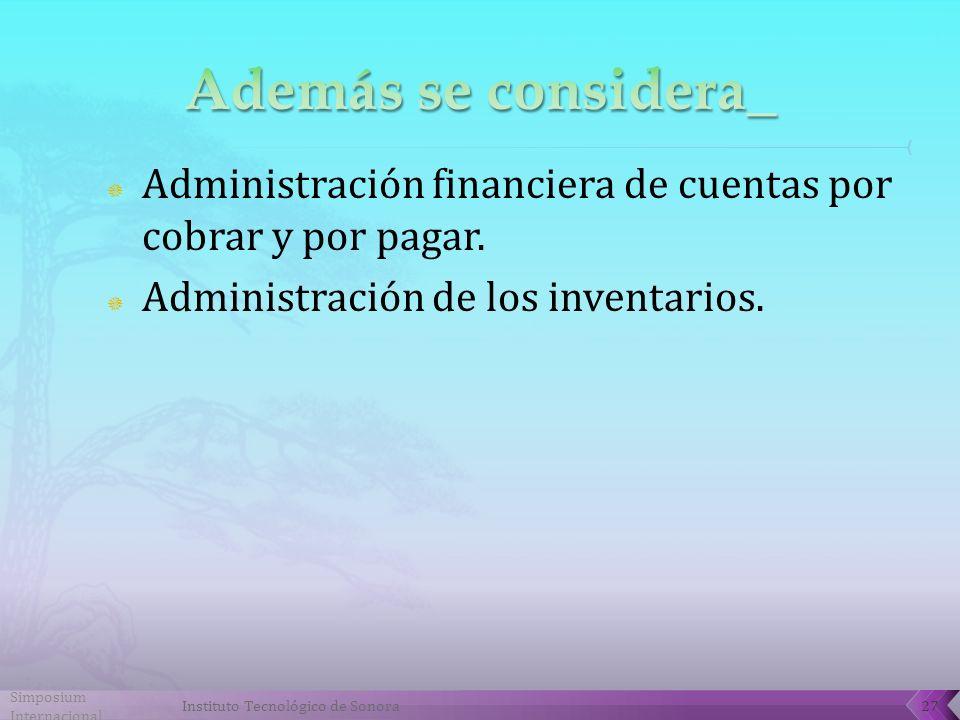 Además se considera_ Administración financiera de cuentas por cobrar y por pagar. Administración de los inventarios.