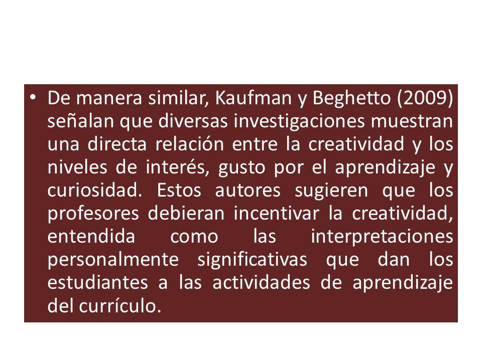 De manera similar, Kaufman y Beghetto (2009) señalan que diversas investigaciones muestran una directa relación entre la creatividad y los niveles de interés, gusto por el aprendizaje y curiosidad.