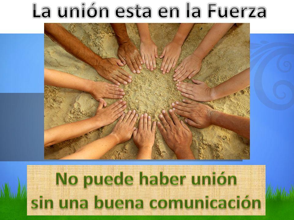 La unión esta en la Fuerza sin una buena comunicación