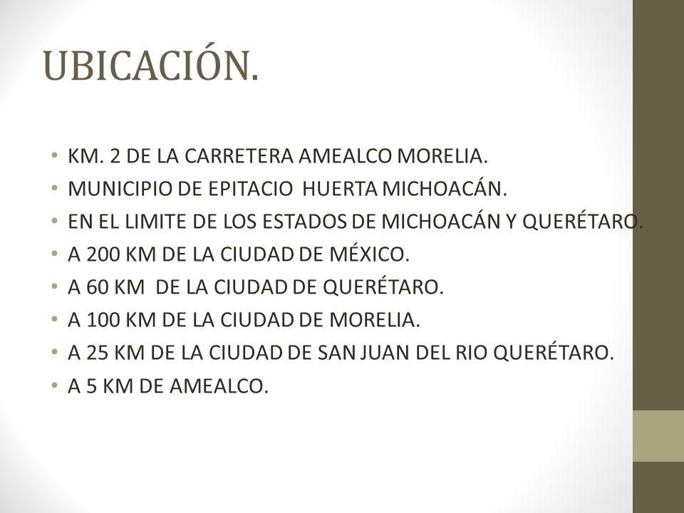 UBICACIÓN. KM. 2 DE LA CARRETERA AMEALCO MORELIA.