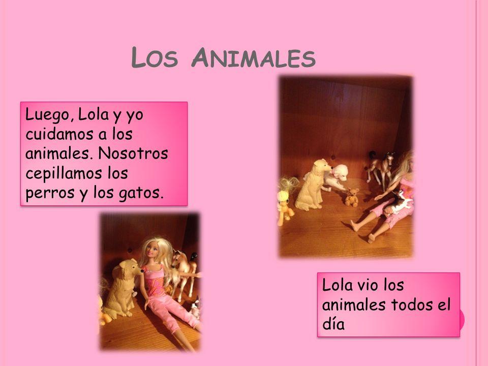 Los Animales Luego, Lola y yo cuidamos a los animales.