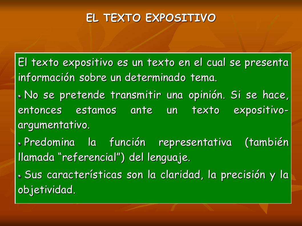 EL TEXTO EXPOSITIVO El texto expositivo es un texto en el cual se presenta información sobre un determinado tema.