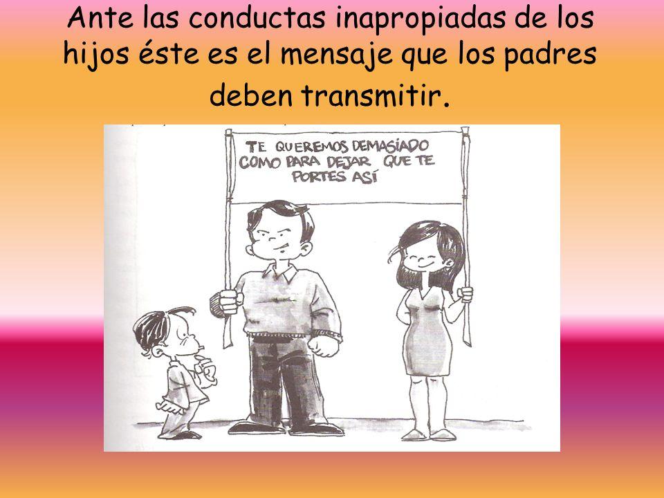 Ante las conductas inapropiadas de los hijos éste es el mensaje que los padres deben transmitir.