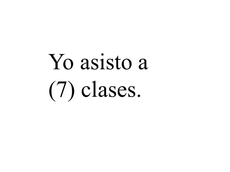Yo asisto a (7) clases.