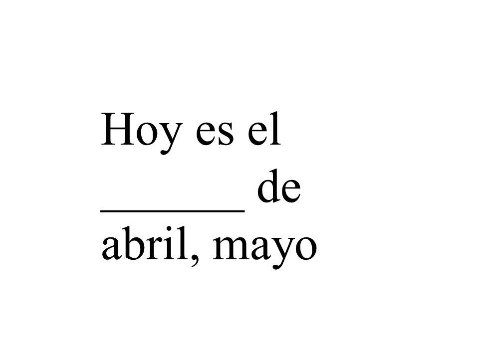 Hoy es el ______ de abril, mayo