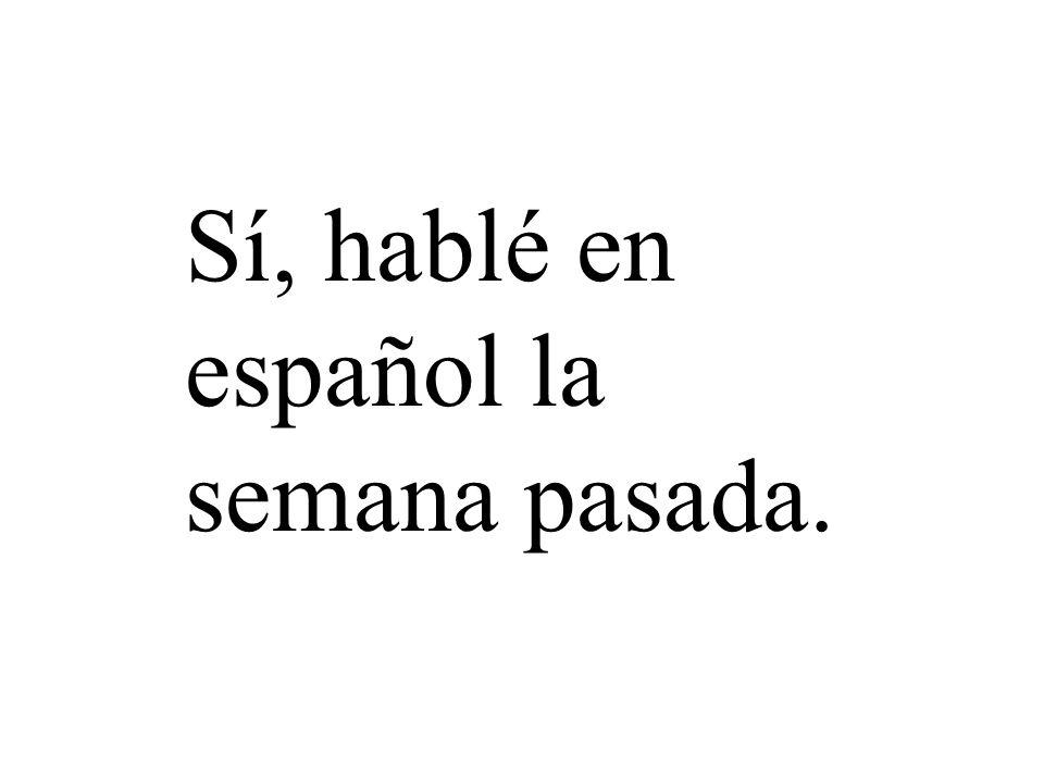 Sí, hablé en español la semana pasada.