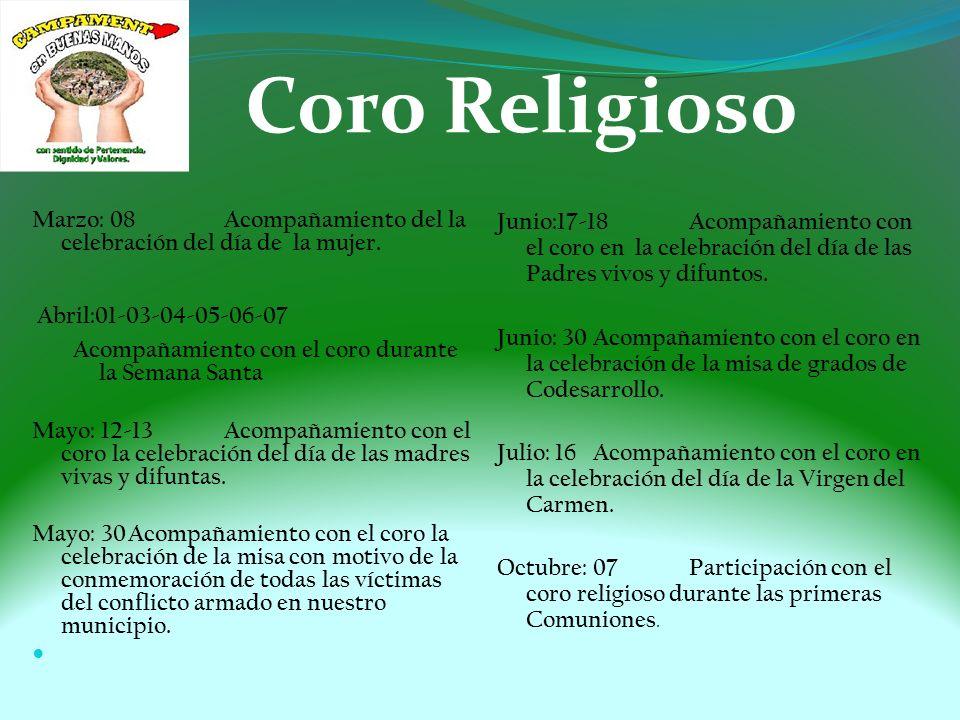 Coro Religioso Marzo: 08 Acompañamiento del la celebración del día de la mujer. Abril:01-03-04-05-06-07.