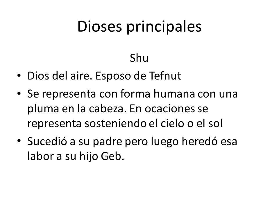 Dioses principales Shu Dios del aire. Esposo de Tefnut