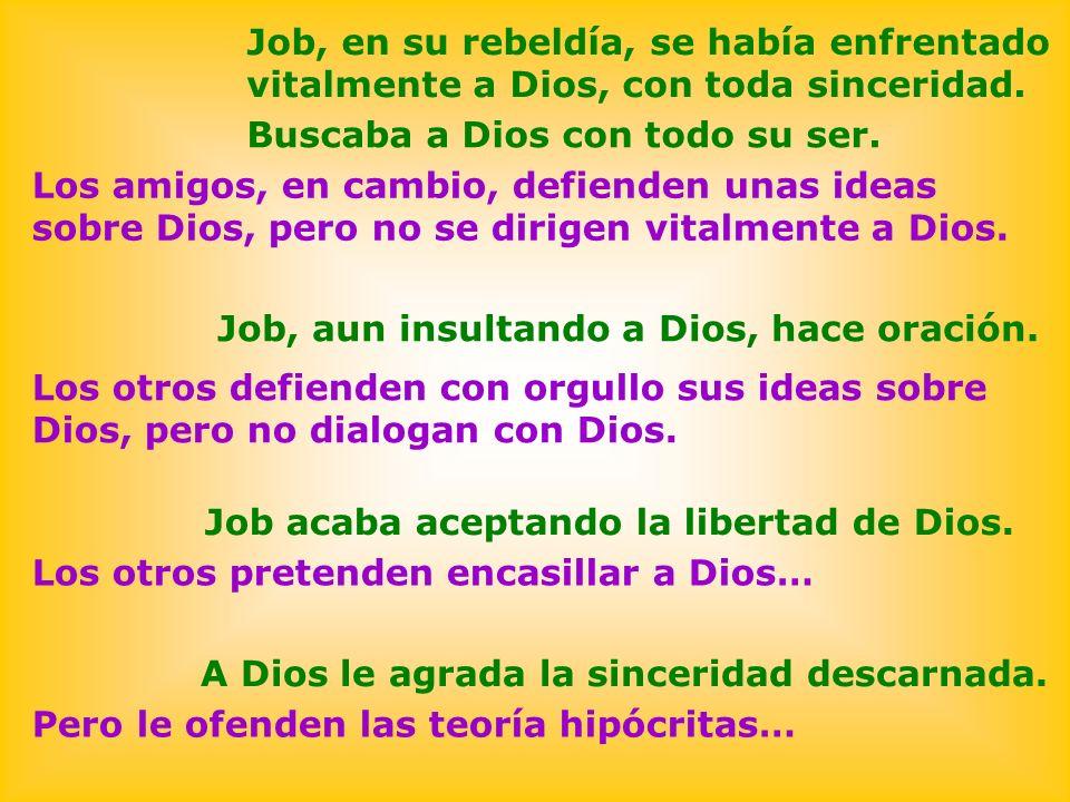 Job, en su rebeldía, se había enfrentado vitalmente a Dios, con toda sinceridad.
