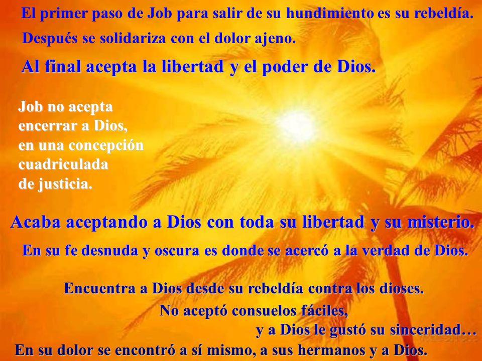 Al final acepta la libertad y el poder de Dios.