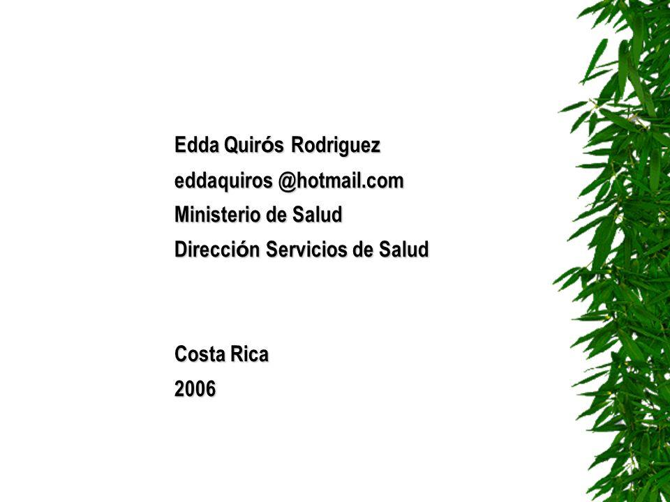 Edda Quirós Rodriguez eddaquiros @hotmail.com. Ministerio de Salud. Dirección Servicios de Salud.