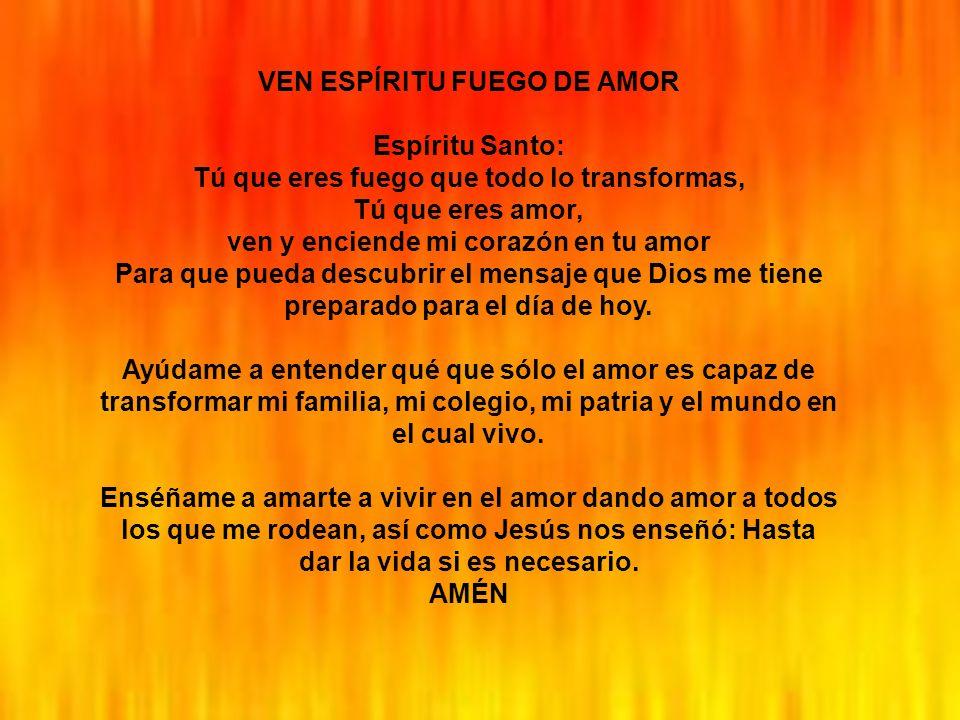 VEN ESPÍRITU FUEGO DE AMOR Espíritu Santo: