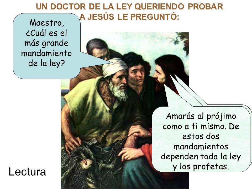 UN DOCTOR DE LA LEY QUERIENDO PROBAR A JESÚS LE PREGUNTÓ:
