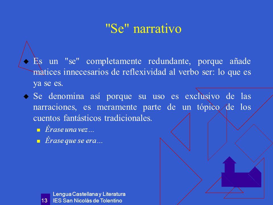 Se narrativo Es un se completamente redundante, porque añade matices innecesarios de reflexividad al verbo ser: lo que es ya se es.