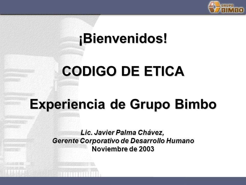 ¡Bienvenidos! CODIGO DE ETICA Experiencia de Grupo Bimbo