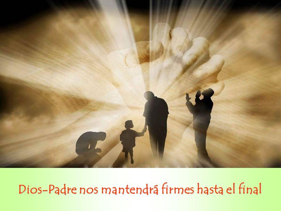 Dios-Padre nos mantendrá firmes hasta el final