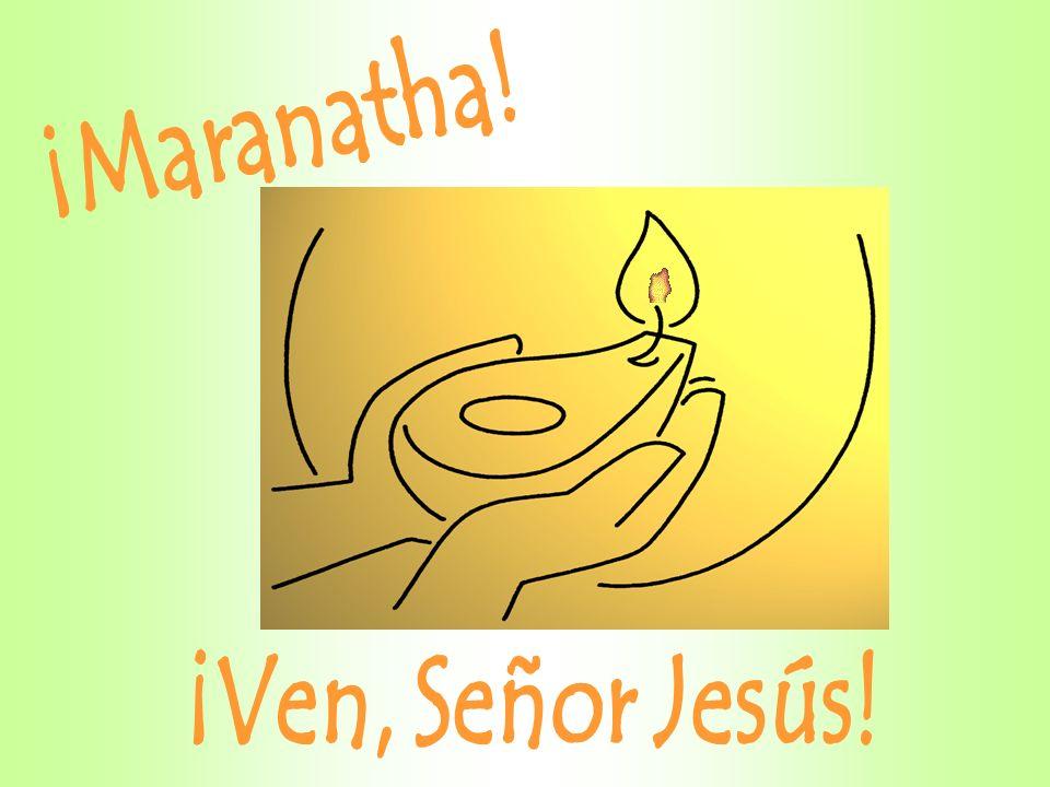 ¡Maranatha! ¡Ven, Señor Jesús!