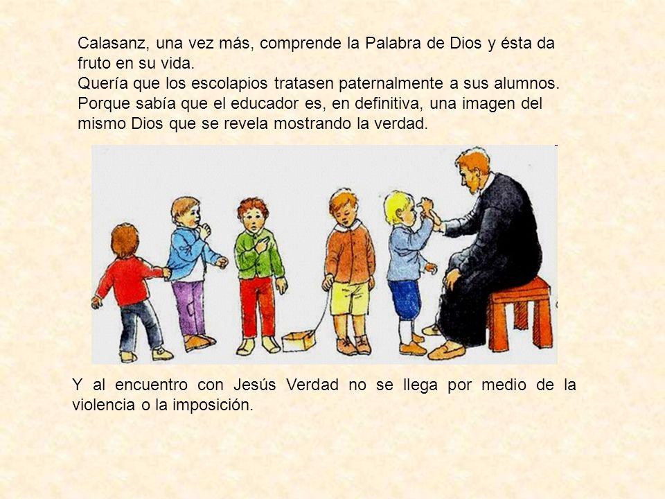 Calasanz, una vez más, comprende la Palabra de Dios y ésta da fruto en su vida.