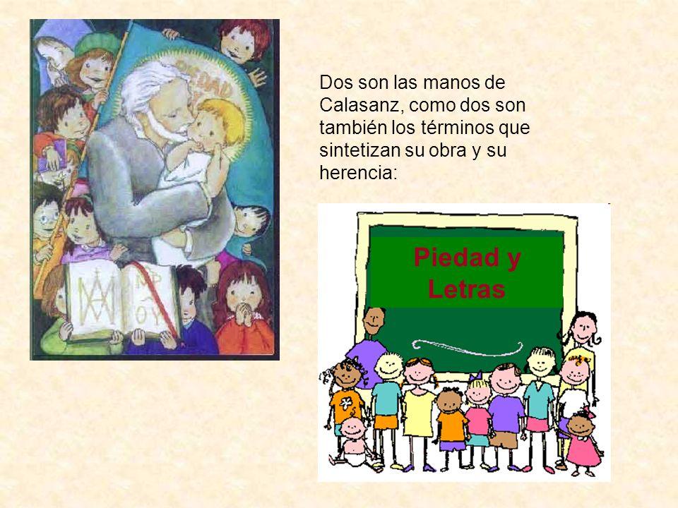 Dos son las manos de Calasanz, como dos son también los términos que sintetizan su obra y su herencia: