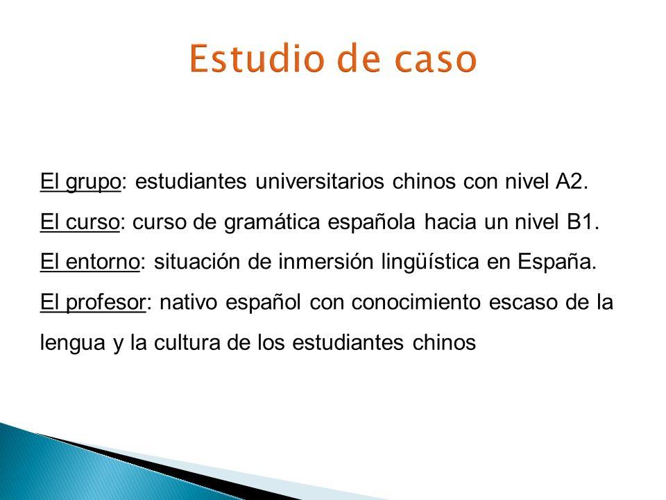 Estudio de caso El grupo: estudiantes universitarios chinos con nivel A2. El curso: curso de gramática española hacia un nivel B1.
