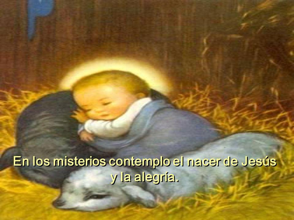 En los misterios contemplo el nacer de Jesús y la alegría.
