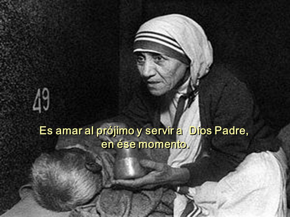 Es amar al prójimo y servir a Dios Padre,