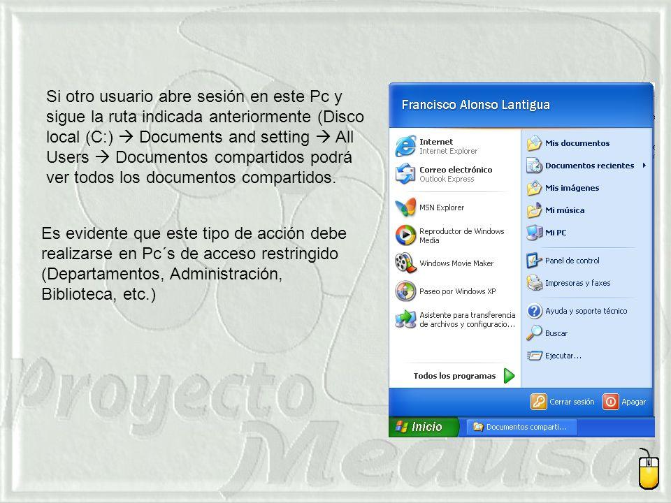 Si otro usuario abre sesión en este Pc y sigue la ruta indicada anteriormente (Disco local (C:)  Documents and setting  All Users  Documentos compartidos podrá ver todos los documentos compartidos.