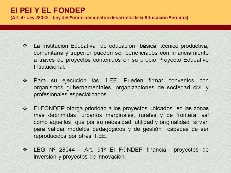 El PEI Y EL FONDEP (Art. 4º Ley 28332 – Ley del Fondo nacional de desarrollo de la Educación Peruana)