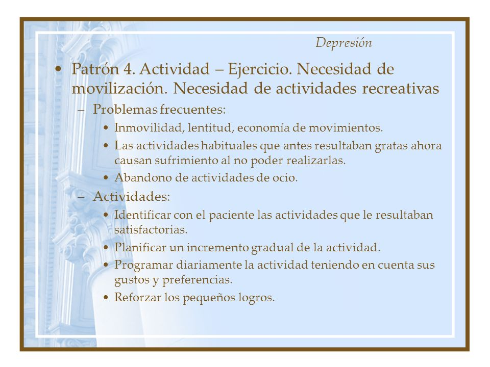 Depresión Patrón 4. Actividad – Ejercicio. Necesidad de movilización. Necesidad de actividades recreativas.