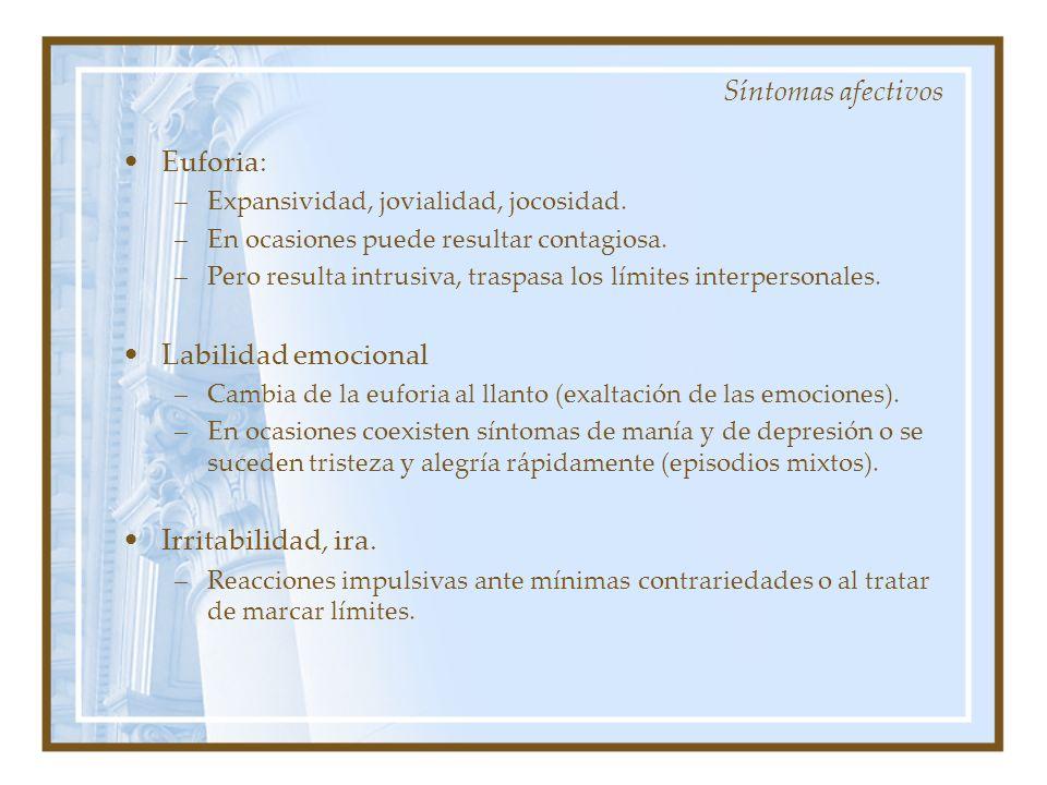 Síntomas afectivos Euforia: Labilidad emocional Irritabilidad, ira.