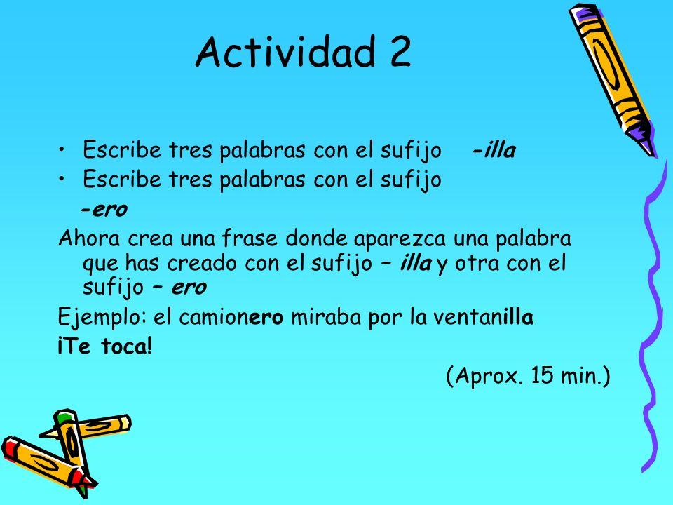 Actividad 2 Escribe tres palabras con el sufijo -illa