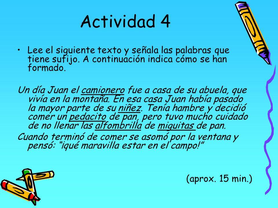 Actividad 4Lee el siguiente texto y señala las palabras que tiene sufijo. A continuación indica cómo se han formado.
