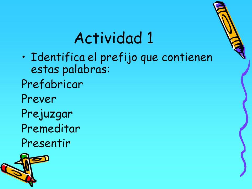 Actividad 1 Identifica el prefijo que contienen estas palabras: