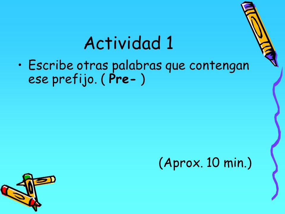 Actividad 1 Escribe otras palabras que contengan ese prefijo. ( Pre- )