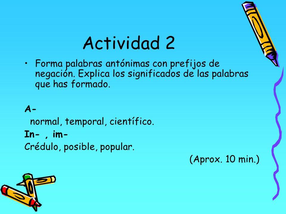 Actividad 2Forma palabras antónimas con prefijos de negación. Explica los significados de las palabras que has formado.
