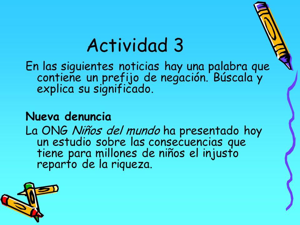 Actividad 3En las siguientes noticias hay una palabra que contiene un prefijo de negación. Búscala y explica su significado.