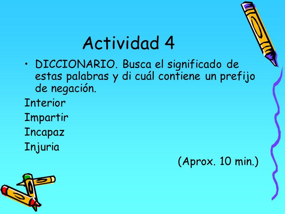 Actividad 4DICCIONARIO. Busca el significado de estas palabras y di cuál contiene un prefijo de negación.