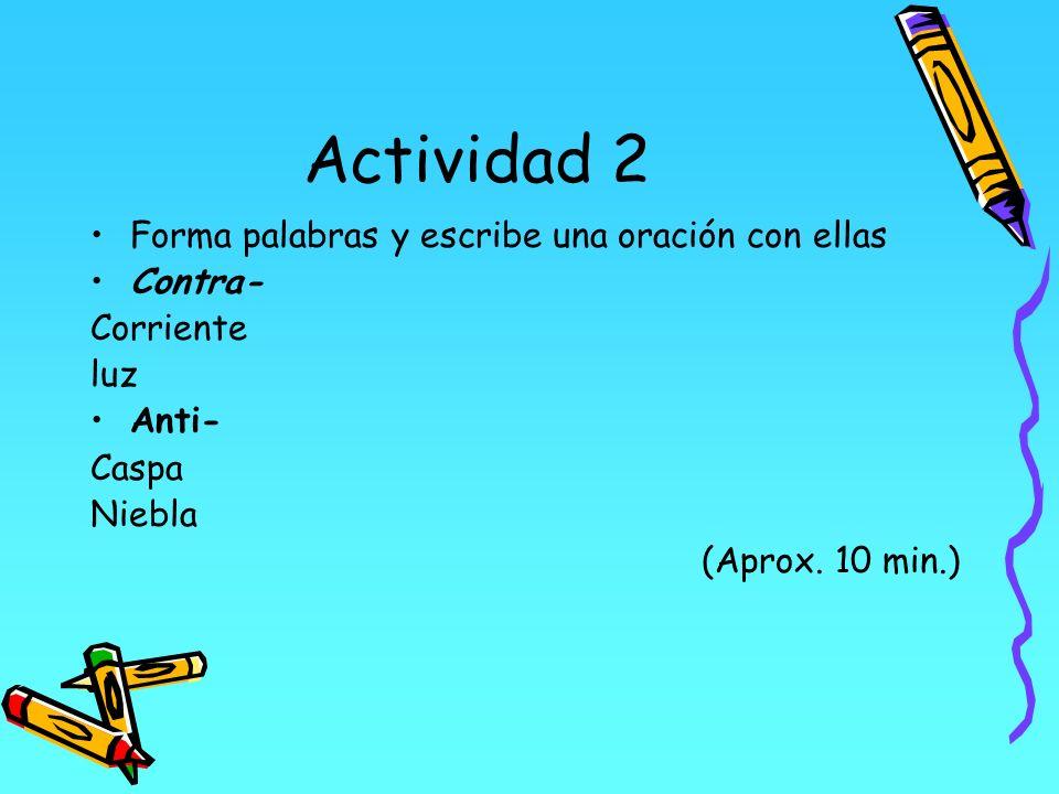Actividad 2 Forma palabras y escribe una oración con ellas Contra-