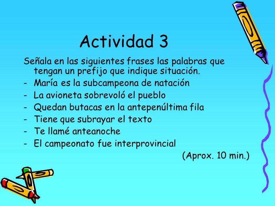 Actividad 3 Señala en las siguientes frases las palabras que tengan un prefijo que indique situación.