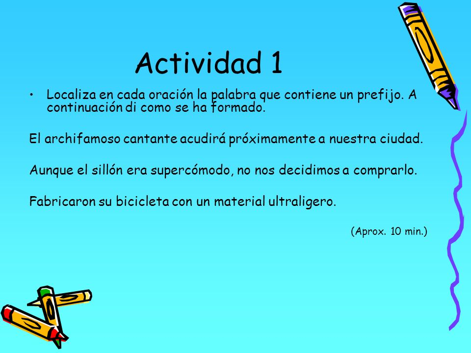 Actividad 1 Localiza en cada oración la palabra que contiene un prefijo. A continuación di como se ha formado.