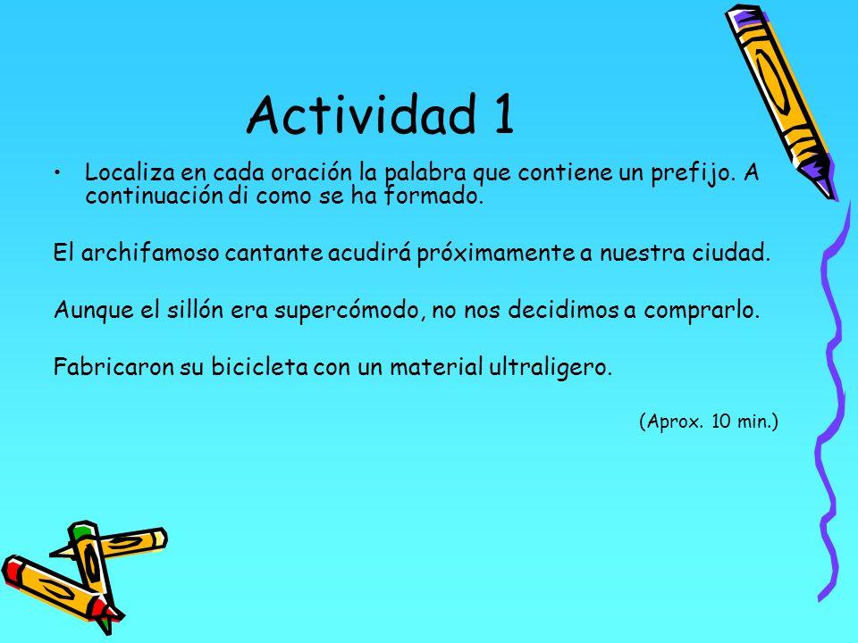 Actividad 1Localiza en cada oración la palabra que contiene un prefijo. A continuación di como se ha formado.