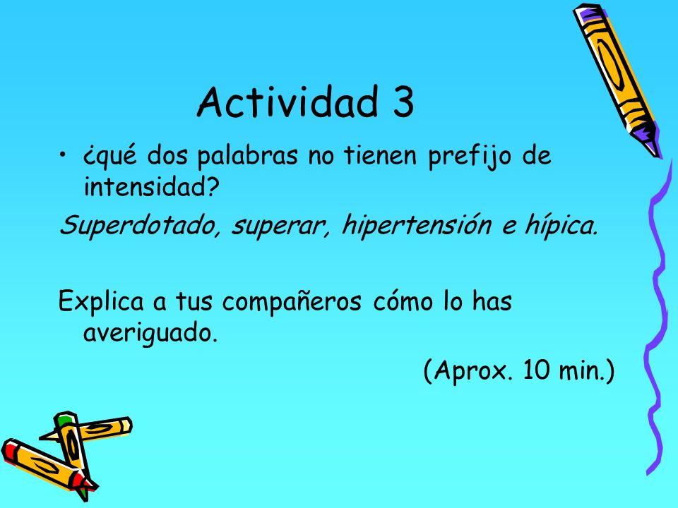 Actividad 3 ¿qué dos palabras no tienen prefijo de intensidad