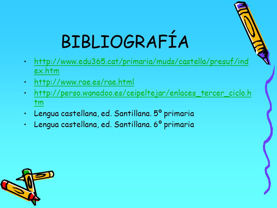 BIBLIOGRAFÍAhttp://www.edu365.cat/primaria/muds/castella/presuf/index.htm. http://www.rae.es/rae.html.