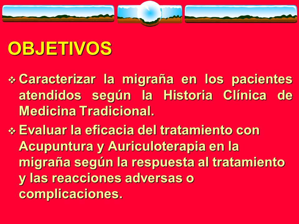 OBJETIVOS Caracterizar la migraña en los pacientes atendidos según la Historia Clínica de Medicina Tradicional.