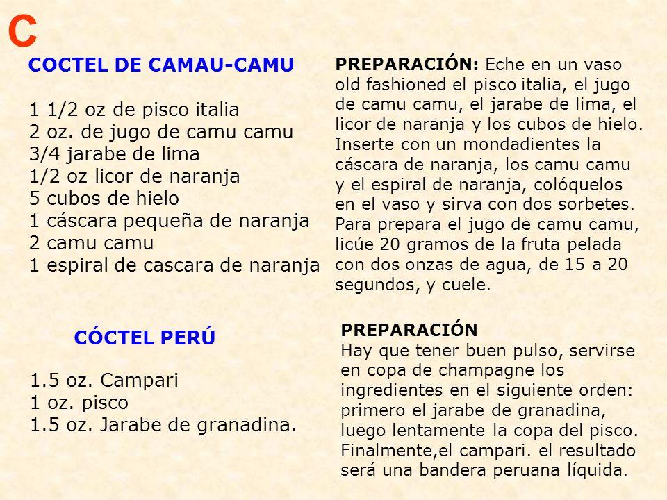 C COCTEL DE CAMAU-CAMU 1 1/2 oz de pisco italia